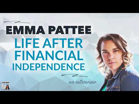 Life After Financial Independence, with Emma Pattee  Afford Anything Podcast