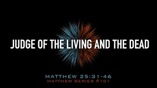 JUDGE OF THE LIVING AND THE DEAD - 2.23.20 MESSAGE