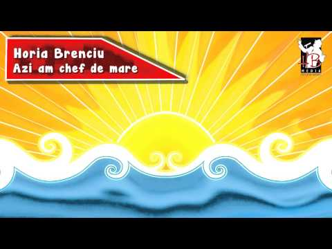 Horia Brenciu - Azi am chef de mare [OFFICIAL LYRIC VIDEO]