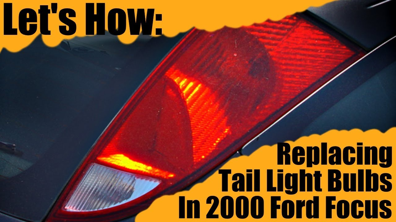Replacing Tail Light Bulbs In 2000 Ford Focus Let S How