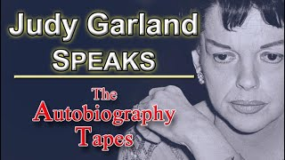 Judy Garland Speaks | The Autobiography Tapes