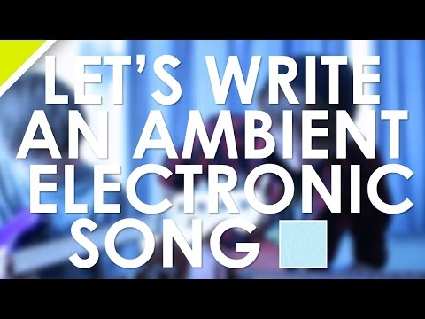 Let's Write An Ambient Electronic Song!