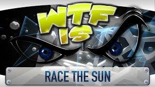 ► WTF Is... - Race the Sun ?