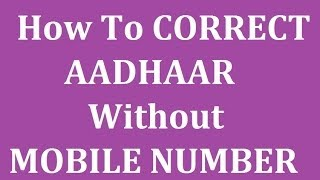 "How To CORRECT ""Aadhaar Card"" Without Mobile Number And Change The Mobile Number"