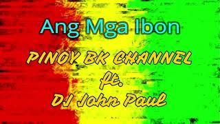 Ang Mga Ibon -Pinoy BK Channel ft DJ John Paul