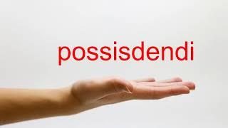 How to Pronounce possisdendi - American English