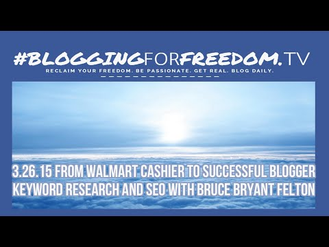 Walmart Cashier To Pro Blogger - Keyword & SEO With Bruce Bryant Felton