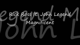 Rick Ross ft John Legend Magnificent Lyrics
