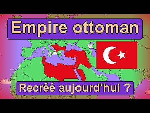 Et si la Turquie redevenait l'Empire Ottoman ?