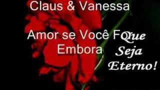 Amor Se Você For Embora - Claus e Vanessa