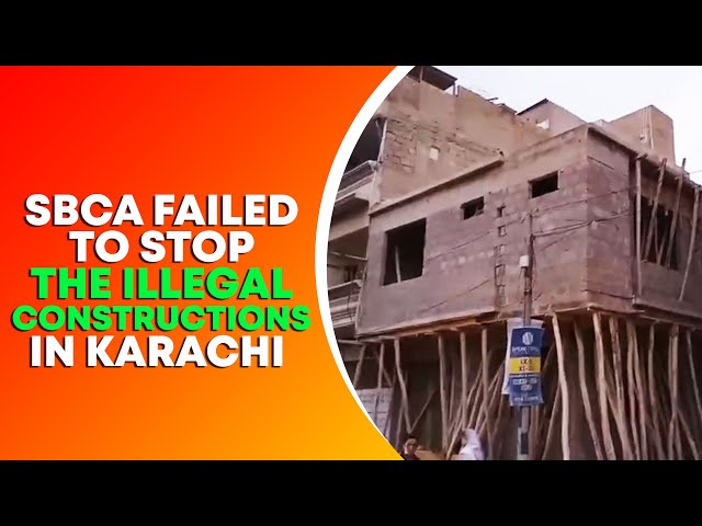 SBCA Failed To Stop The Illegal Constructions In Karachi