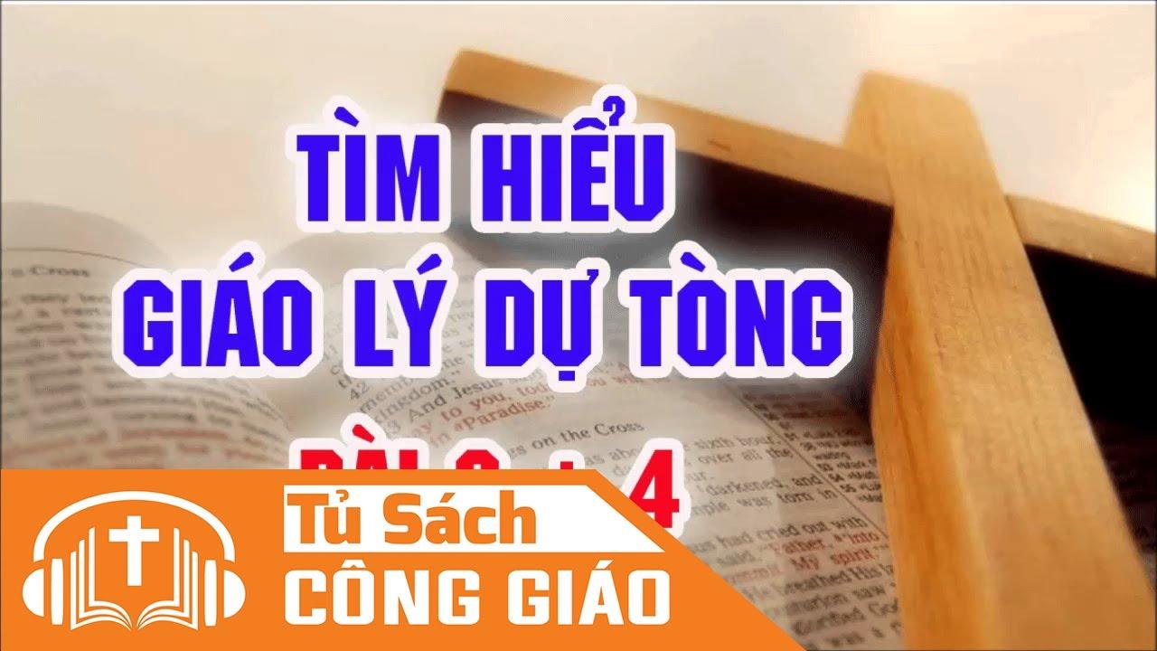[Bài 3+4 ] Đón Nhận Lời Chúa Và Thiên Chúa Tạo Dựng Trời Đất Muôn Vật – Tìm Hiểu Giáo Lý Dự Tòng
