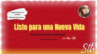 LISTO PARA UNA NUEVA VIDA - PODEROSO AUDIO SUBLIMINAL - Empieza de Nuevo Ahora