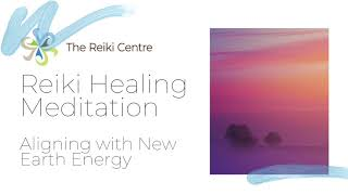 Reiki Healing Meditation - Aligning with the New Earth energy