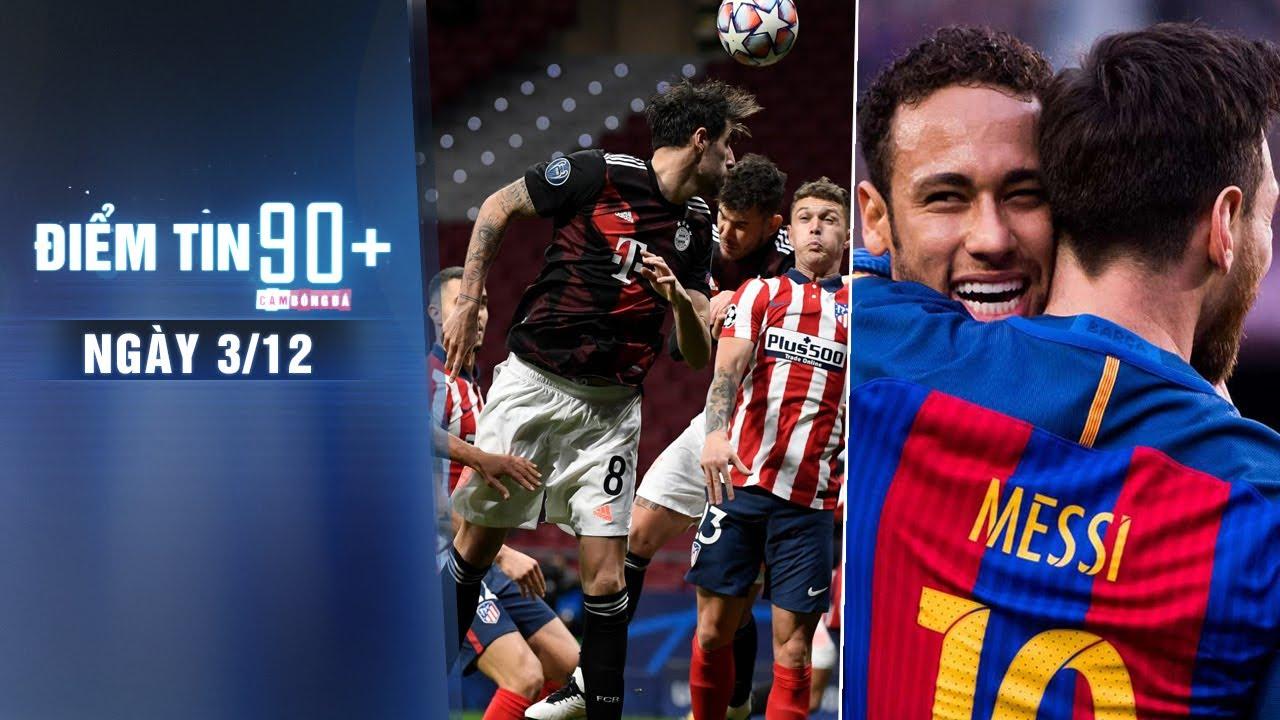 Điểm tin 90+ ngày 3/12 | Lộ diện ứng viên vô địch Champions League; Neymar muốn đoàn tụ Messi
