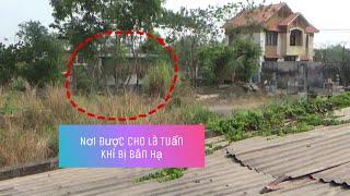 Tìm hiểu xung quanh nhà hoang nơi Tuấn khỉ trốn...