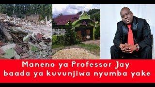 EXCLUSIVE : Alichokisema PROFESSOR JAY baada ya kuvunjiwa Nyumba yake MBEZI