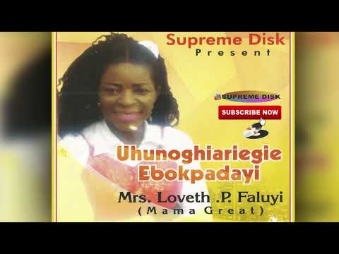 BENIN GOSPEL MUSIC►Mrs Loveth P Faluyi (Mama Great) - Uhunoghariegie Ebokpadaeyi (full Album).