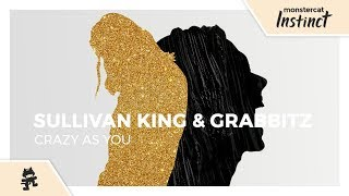 Sullivan King & Grabbitz - Crazy as You [Monstercat Lyric ]