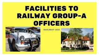 Facilities to Railway Group-A officers???