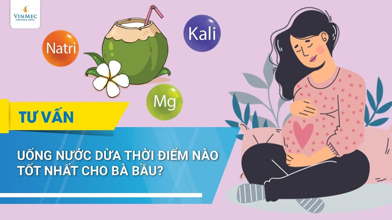 Uống nước dừa vào thời điểm nào là tốt nhất cho bà bầu?