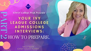 Part 2 of 3 Part Series: Your Ivy League College Admissions Interviews: How to Prepare!