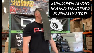 SUNDOWN SOUND DEADENER IS HERE!