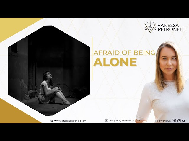 Afraid Of Being Alone?
