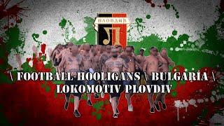 Football hooligans \ Bulgaria \ Lokomotiv Plovdiv \ Околофутбол