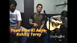 yaad-piya-ki-aaye-unplugged-live-studio-jam-kshitij-tarey