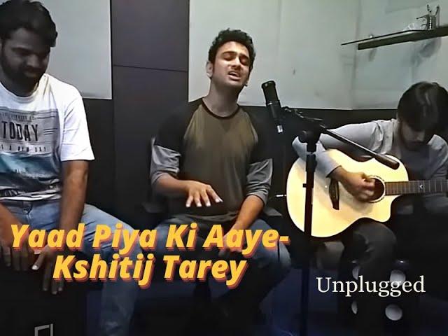 Yaad Piya ki Aaye | Unplugged | Live Studio Jam | Kshitij Tarey