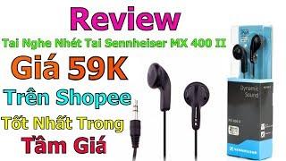 Trên Tay Tai Nghe Nhét Tai Sennheiser MX 400 II Tốt Nhất Trong Tầm Giá