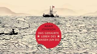 Adam Johnson »Das geraubte Leben des Waisen Jun Do« (Trailer)