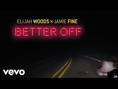 Elijah Woods x Jamie Fine - Better Off (Audio)