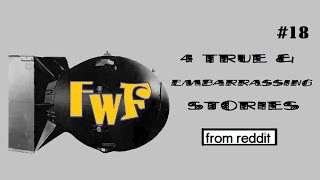 4 True and Embarrassing Stories fwf #18