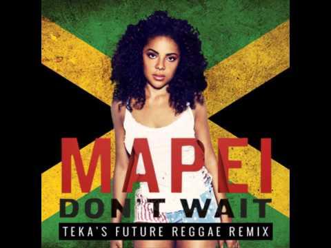 Mapei - Dont Wait (Tekas Future Reggae Remix) FREE DOWNLOAD
