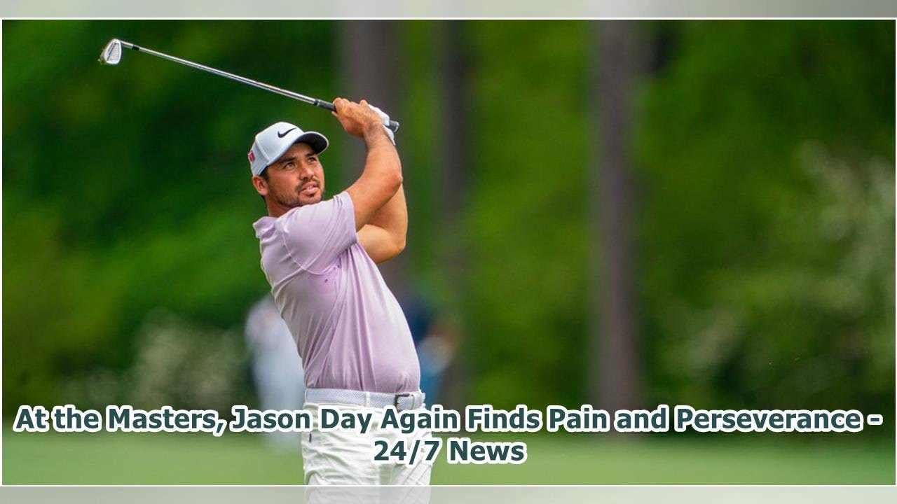 At the Masters, Jason Day Again Finds Pain and Perseverance