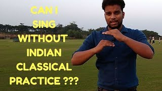 Can i Sing Without Learning Indian Classical Music | क्या मैं बिना अभ्यास के गा सकता हूँ??