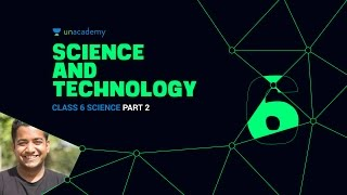 Class 6 Science NCERT Chapter 9 Part 2 - UPSC Science and Technology - SnT Part 2.2