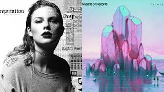 Gorgeous x Thunder (mashup) Taylor Swift/ Imagine Dragons
