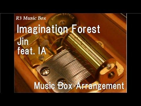 Imagination Forest/Jin (Shizen no Teki-P) feat. IA [Music Box]