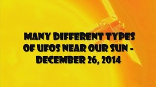 Many different types of UFOs near our Sun - December 26, 2014