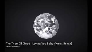 The Tribe Of Good - Loving You Baby (Weiss Remix) [TOOLROOM]