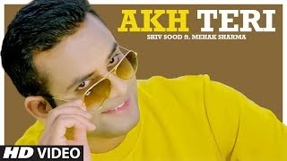 Akh Teri (Full Song) Shiv Sood | Lal Chand | Latest Punjabi Songs 2019