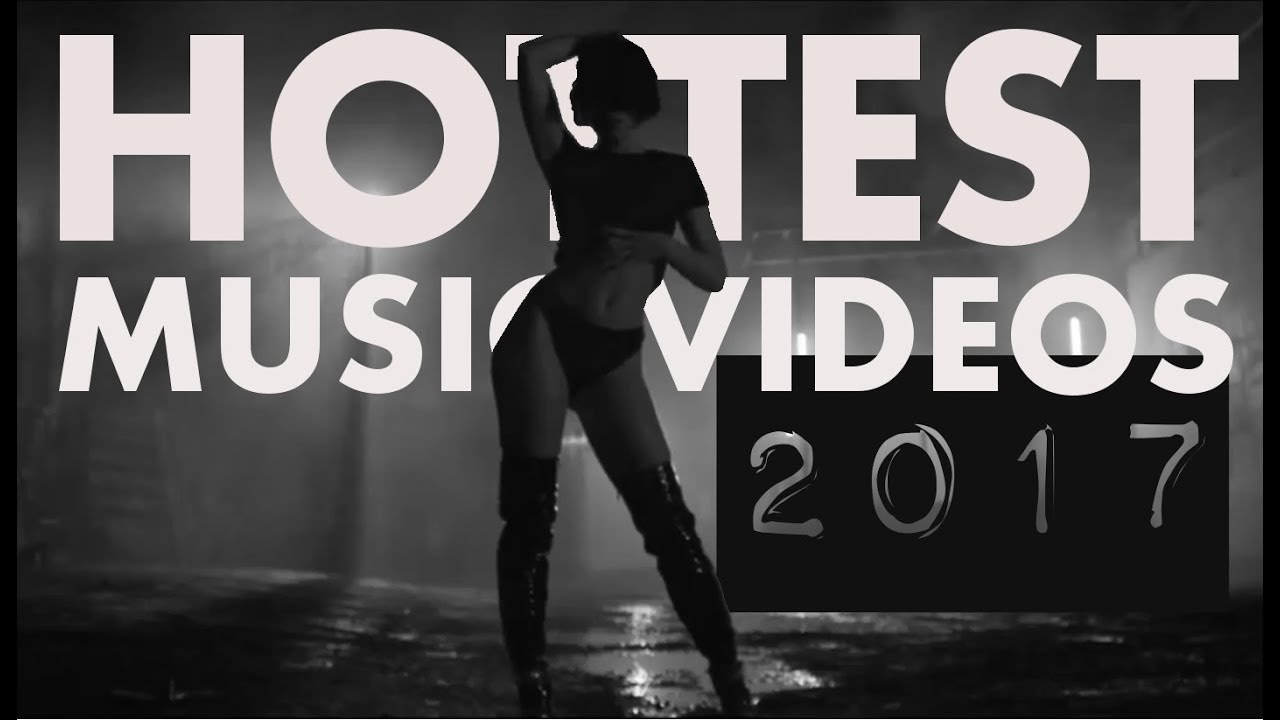 Compilation Of The Hottest Music Videos 2017 By Female Artist Hot Tribute Youtube