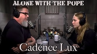 Alone With The Pope #18 - Cadence Lux