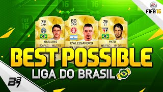 FIFA 16 | THE BEST POSSIBLE LIGA DO BRAZIL SQUAD BUILDER! w/ PATO AND D