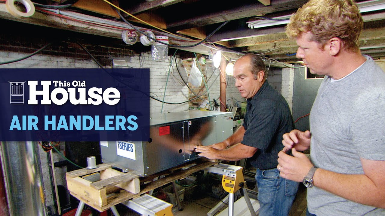 How an Air Handler Can Provide Efficient Comfort | This Old House