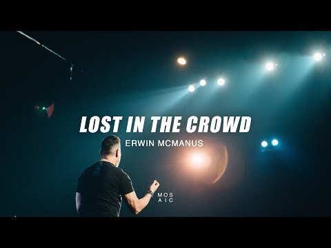 Erwin McManus | Lost in the Crowd