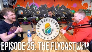 Maniac & Hitch (The Flycast) | The Eavesdrop Podcast Ep. 25